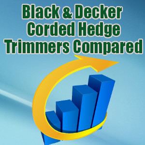 Black & Decker Corded Hedge Trimmers Compared